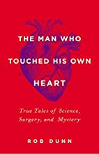 The Man Who Touched His Own Heart: True…