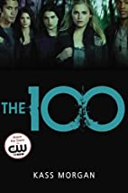 The 100 (The 100 Series) by Kass Morgan