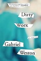 Dirty Work: A Novel by Gabriel Weston