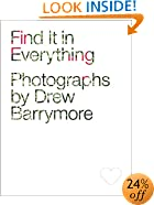 Find It in Everything: Photographs by Drew Barrymore