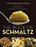 Ruhlman, Michael: The Book of Schmaltz: Love Song to a Forgotten Fat