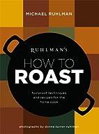 Ruhlman's How to Roast: Foolproof…