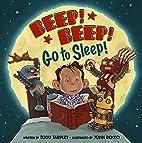 Beep! Beep! Go to Sleep! by Todd Tarpley