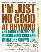 I'm Just No Good at Rhyming: And Other…
