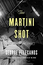 The Martini Shot: A Novella and Stories by…