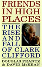 Friends in High Places: The Rise and Fall of…