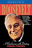 Frank Freidel: Franklin D. Roosevelt: A Rendezvous With Destiny
