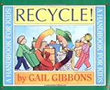 Gibbons, Gail: Recycle!: A Handbook for Kids