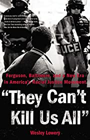 They Can't Kill Us All: Ferguson, Baltimore,…
