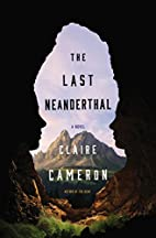 The Last Neanderthal: A Novel by Claire…