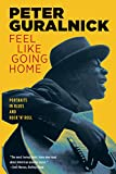 Guralnick, Peter: Feel Like Going Home: Portraits in Blues & Rock 'N' Roll