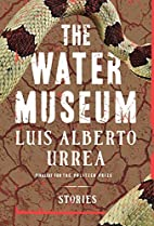 The Water Museum: Stories by Luis Alberto…