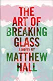 Hall, Matthew: The Art of Breaking Glass