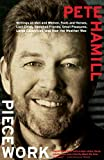 Hamill, Pete: Piecework: Writings on Men and Women, Fools and Heroes, Lost Cities, Vanished Friends, Small Pleasures, Large Calamities, and How the Weather Was