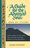 Hayward, Susan: A Guide for the Advanced Soul: A Book of Insight
