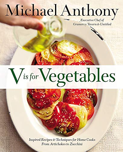 v-is-for-vegetables-inspired-recipes-techniques-for-home-cooks-from-artichokes-to-zucchini