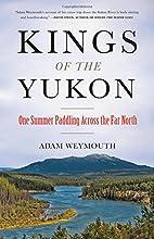 Kings of the Yukon: One Summer Paddling…