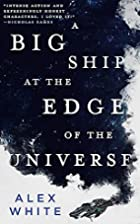 A Big Ship at the Edge of the Universe (The…