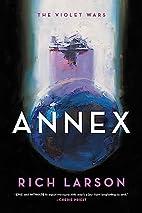 Annex (The Violet Wars) by Rich Larson