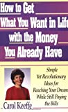 Carol Keeffe: How to Get What You Want In Life With the Money You Already Have