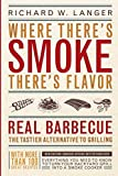 Langer, Richard W.: Where There's Smoke, There's Flavor: Real Barbecue - The Tastier Alternative to Grilling