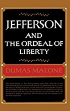 Jefferson and the Ordeal of Liberty by Dumas…