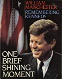 Manchester, William: One Brief Shining Moment: Remembering Kennedy