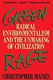 Manes, Christopher: Green Rage: Radical Environmentalism and the Unmaking of Civilization