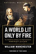 A World Lit Only by Fire: The Medieval Mind&hellip;