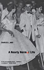 A Nearly Normal Life: A Memoir by Charles L.…