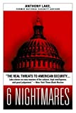Lake, Anthony: 6 Nightmares: Real Threats in a Dangerous World and How America Can Meet Them