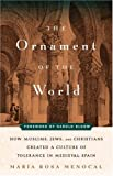 Maria Rosa Menocal: The Ornament of the World: How Muslims, Jews, and Christians Created a Culture of Tolerance in Medieval Spain