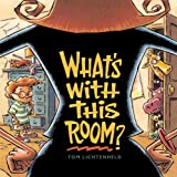 Lichtenheld, Tom: What's With This Room?