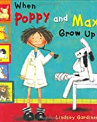 When Poppy and Max Grow Up by Lindsey…