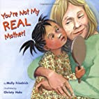 You're Not My Real Mother! by Molly…