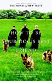 Monks of New Skete: How to Be Your Dog's Best Friend: The Classic Training Manual for Dog Owners