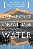 Childs, Craig Leland: The Secret Knowledge of Water: Discovering the Essence of the American Desert