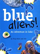 Blue Aliens! An Adventure in Color by Tony…
