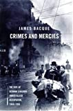 Bacque, James: Crimes and Mercies: The Fate of German Civilians under Allied Occupation, 1944-1950