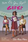 How Do You Spell Geek? by Julie Anne Peters