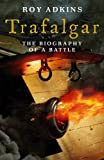 Adkins, Roy: Trafalgar: The Biography of a Battle