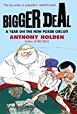 Holden, Anthony: Bigger Deal : A Year on the &#39;New&#39; Poker Circuit
