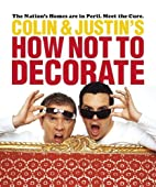 Colin & Justin's How Not to Decorate by…