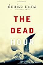 The Dead Hour: A Novel by Denise Mina