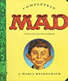 Reidelbach, Maria: Completely Mad: A History of the Comic Book and Magazine