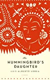 Urrea, Luis Alberto: The Hummingbird's Daughter: A Novel