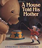 Roberts, Bethany: A Mouse Told His Mother