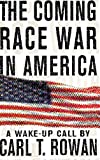 Rowan, Carl Thomas: The Coming Race War in America: A Wake-Up Call