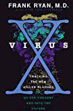 Ryan, Frank: Virus X: Tracking the New Killer Plagues Out of the Present and into the Future