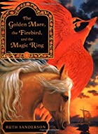 The Golden Mare, the Firebird, and the Magic…